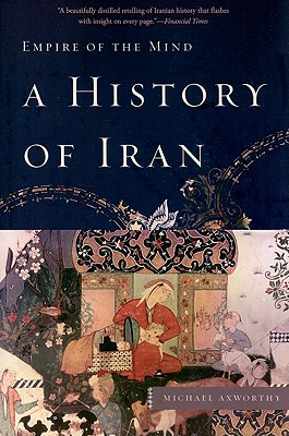 A History of Iran: Empire of the Mind - Axworthy, Michael
