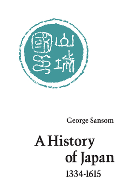 A History of Japan, 1334-1615 - Sansom, George