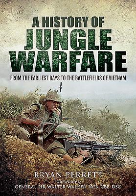 A History of Jungle Warfare: From the Earliest Days to the Battlefields of Vietnam - Perrett, Bryan
