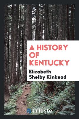 A History of Kentucky - Kinkead, Elizabeth Shelby
