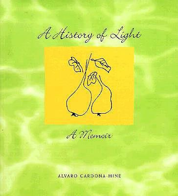 A History of Light: A Memoir - Cardona-Hine, Alvaro