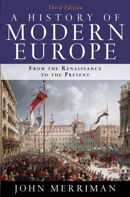 A History of Modern Europe: From the Renaissance to the Present - Merriman, John