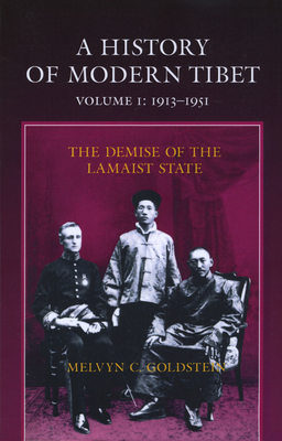 A History of Modern Tibet, 1913-1951: The Demise of the Lamaist State - Goldstein, Melvyn C