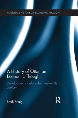 A History of Ottoman Economic Thought: Developments Before the Nineteenth Century - Ermis, Faith