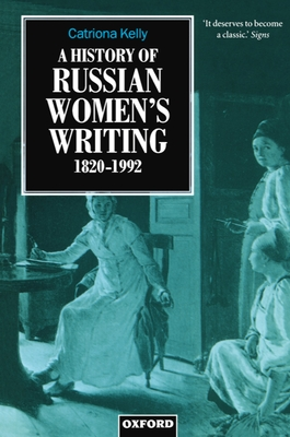 A History of Russian Women's Writing 1820-1992 - Kelly, Catriona