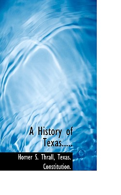A History of Texas..... - Thrall, Homer S, and Texas Constitution, Constitution (Creator)