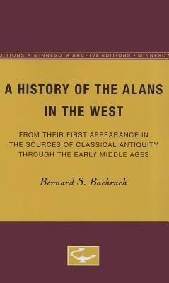 A History of the Alans in the West: From Their First Appearance in the Sources of Classical Antiquity Through the Early Middle Ages - Bachrach, Bernard S