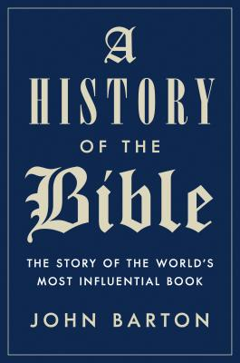 A History of the Bible: The Story of the World's Most Influential Book - Barton, John