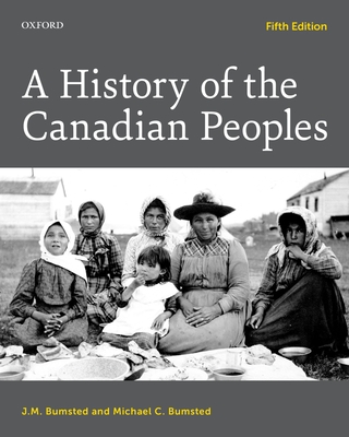 A History of the Canadian Peoples - Bumsted, J. M., and Bumsted, Michael C.