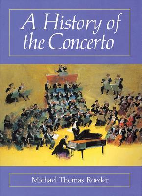 A History of the Concerto - Roeder, Michael T