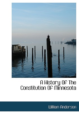 A History of the Constitution of Minnesota - Anderson, William