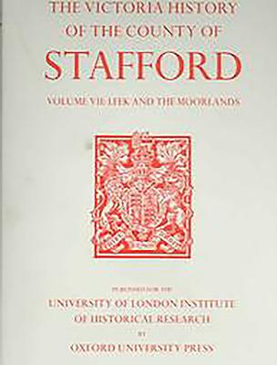 A History of the County of Stafford: Volume VII: Leek and the Moorlands - Greenslade, M W (Editor)