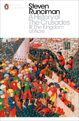 A History of the Crusades III: The Kingdom of Acre and the Later Crusades - Runciman, Steven