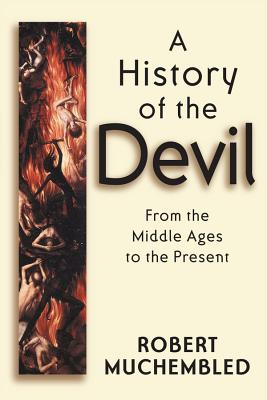 A History of the Devil: From the Middle Ages to the Present - Muchembled, Robert
