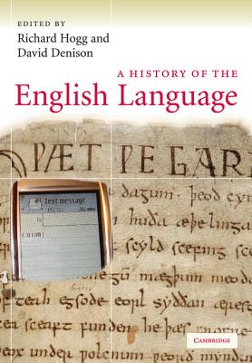 A History of the English Language - Hogg, Richard (Editor), and Denison, David (Editor)