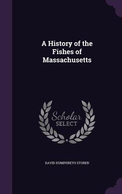A History of the Fishes of Massachusetts - Storer, David Humphreys