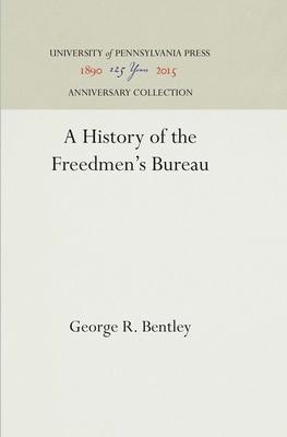 A History of the Freedmen's Bureau - Bentley, George R