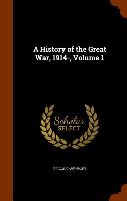 A History of the Great War, 1914-, Volume 1 - Davenport, Briggs