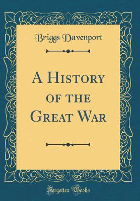 A History of the Great War (Classic Reprint) - Davenport, Briggs