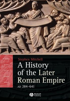 A History of the Later Roman Empire, Ad 284-641: The Transformation of the Ancient World - Mitchell, Stephen