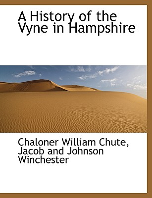 A History of the Vyne in Hampshire - Chute, Chaloner William, and Jacob and Johnson Winchester, And Johnson Winchester (Creator)
