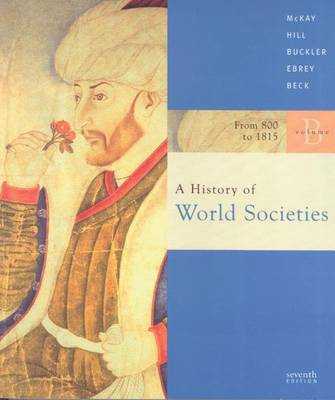 A History of World Societies: Student Text, From 1100 t0 1815 v. B - McKay, John P., and Hill, Bennett David, and Buckler, John