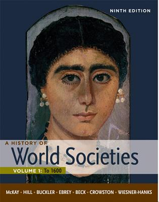 A History of World Societies, Volume 1: To 1600 - McKay, John P, and Hill, Bennett D, and Buckler, John