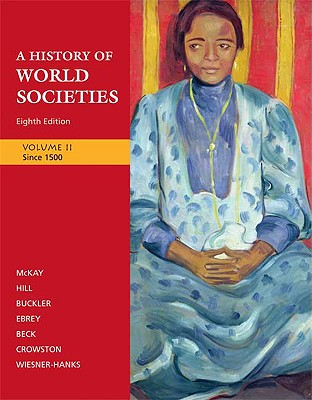 A History of World Societies, Volume II: Since 1500 - McKay, John P, and Hill, Bennett D, and Buckler, John