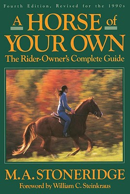 A Horse of Your Own - Stoneridge, M A, and Steinkraus, William (Foreword by)