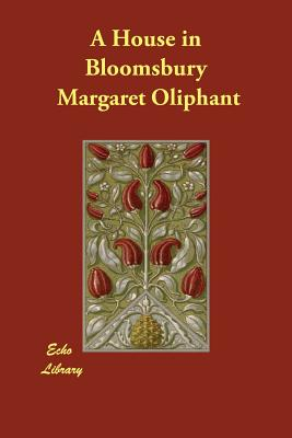 A House in Bloomsbury - Oliphant, Margaret