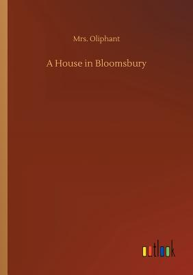 A House in Bloomsbury - Oliphant, Margaret Wilson