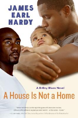 A House Is Not a Home: A B-Boy Blues Novel - Hardy, James Earl