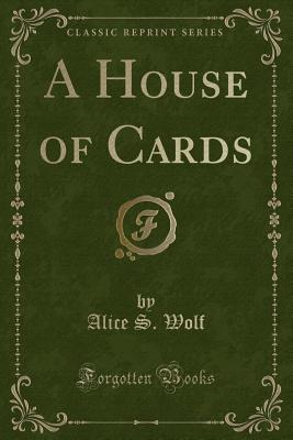 A House of Cards (Classic Reprint) - Wolf, Alice S