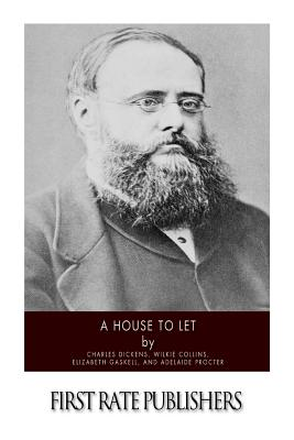 A House to Let - Dickens, Charles, and Collins, Wilkie, and Gaskell, Elizabeth Cleghorn