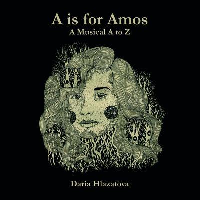 A Is For Amos: A Musical A-z - Hlazatova, Daria
