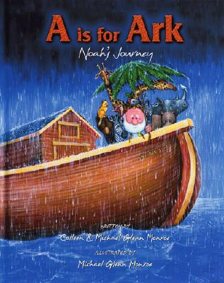 A is for Ark: Noah's Journey - Monroe, Colleen