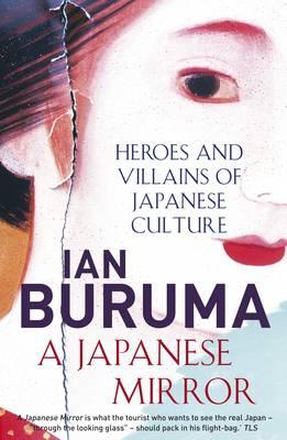 A Japanese Mirror: Heroes and Villains of Japanese Culture - Buruma, Ian