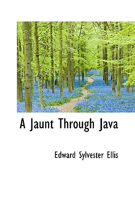 A Jaunt Through Java - Ellis, Edward Sylvester