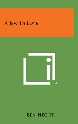 A Jew in Love - Hecht, Ben