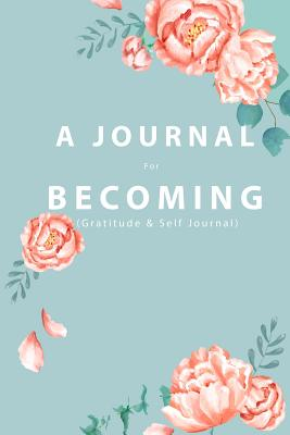 A JOURNAL For BECOMING: (Gratitude and Self Journal) - Publishers, Happy, and Obama, Michelle (Original Author)