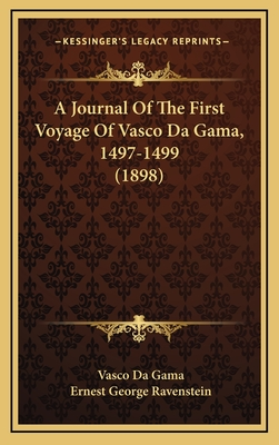 A Journal of the First Voyage of Vasco Da Gama, 1497-1499 (1898) - Gama, Vasco Da, and Ravenstein, Ernest George (Translated by)