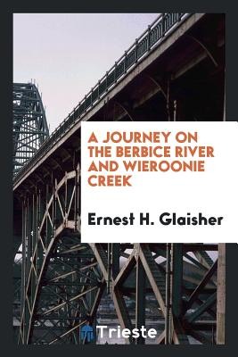 A Journey on the Berbice River and Wieroonie Creek - Glaisher, Ernest H