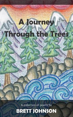 A Journey Through the Trees: A Collection of Poems - Johnson, Brett