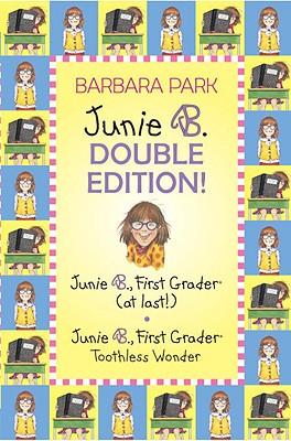 A Junie B. Jones Double Edition: 1st Grader at Last/1st Grader Toothless Wonder - Park, Barbara, and Brunkus, Denise (Illustrator)