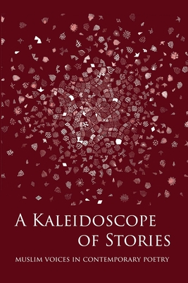 A Kaleidoscope of Stories: Muslim Voices in Contemporary Poetry - Spiker, RS (Editor), and Ahmed-Lea, Yasmine, and Aliani, Shahbano