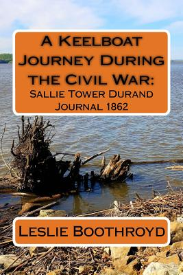 A Keelboat Journey During the Civil War: : Sallie Tower Durand Journal 1862 - Boothroyd, Leslie Howe