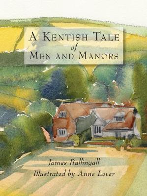 A Kentish Tale of Men and Manors - Ballingall, James