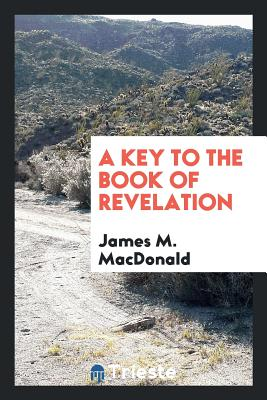 A Key to the Book of Revelation - MacDonald, James M