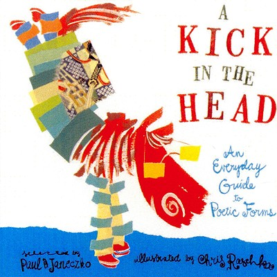 A Kick in the Head: An Everyday Guide to Poetic Forms - Janeczko, Paul B (Compiled by)