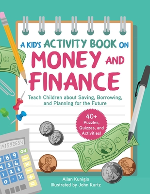 A Kid's Activity Book on Money and Finance: Teach Children about Saving, Borrowing, and Planning for the Future--40+ Quizzes, Puzzles, and Activities - Kunigis, Allan